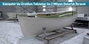 Eskişehir'de Üretilen Tekneler ile 2 Milyon Dolarlık İhracat