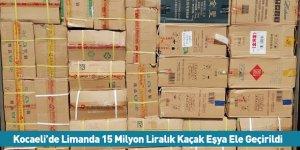 Kocaeli'de Limanda 15 Milyon Liralık Kaçak Eşya Ele Geçirildi