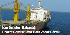 İran Dışişleri Bakanlığı: Ticaret Gemisi Saviz Hafif Zarar Gördü