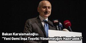 Bakan Karaismailoğlu: ''Yeni Gemi İnşa Teşviki Yönetmeliğini Hazırladık!''