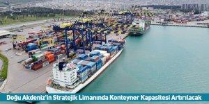 Doğu Akdeniz'in Stratejik Limanında Konteyner Kapasitesi Artırılacak