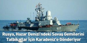 Rusya, Hazar Denizi'ndeki Savaş Gemilerini Tatbikatlar İçin Karadeniz'e Gönderiyor