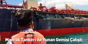 Maersk Tankeri ile Yunan Gemisi Çatıştı