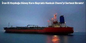 İran El Koyduğu Güney Kore Bayraklı Hankuk Chemi'yi Serbest Bıraktı!