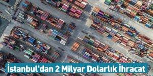İstanbul'dan 2 Milyar Dolarlık İhracat