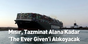 Mısır, Tazminat Alana Kadar 'The Ever Given'i Alıkoyacak