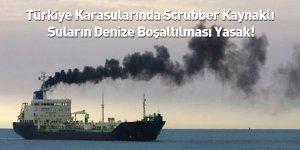 Türkiye Karasularında Scrubber Kaynaklı Suların Denize Boşaltılması Yasak!