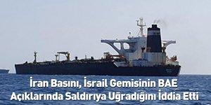 İran Basını, İsrail Gemisinin BAE Açıklarında Saldırıya Uğradığını İddia Etti