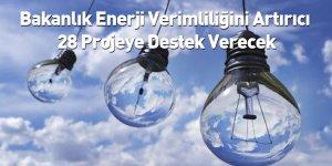 Bakanlık Enerji Verimliliğini Artırıcı 28 Projeye Destek Verecek