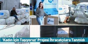 'Kadın İçin Taşıyoruz' Projesi İhracatçılara Tanıtıldı