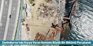 Zeytinburnu'nda Kıyıya Vuran Geminin Büyük Bir Bölümü Parçalandı