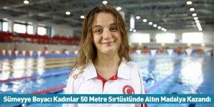Sümeyye Boyacı Kadınlar 50 Metre Sırtüstünde Altın Madalya Kazandı