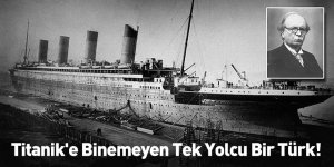 Titanik'e Binemeyen Tek Yolcu Bir Türk!