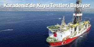 Karadeniz'de Kuyu Testleri Başlıyor