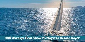 CNR Avrasya Boat Show 25 Mayıs'ta Denize İniyor