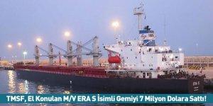 TMSF, El Konulan M/V ERA S İsimli Gemiyi 7 Milyon Dolara Sattı!