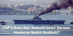 CHP'li Beko'dan 'Asbestli Gemi' Sorusu: Hindistan Neden Reddetti?
