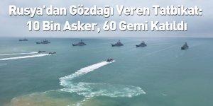 Rusya'dan Gözdağı Veren Tatbikat: 10 Bin Asker, 60 Gemi Katıldı