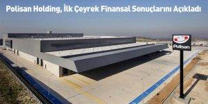 Polisan Holding, İlk Çeyrek Finansal Sonuçlarını Açıkladı