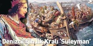 Denizciliğin İlk Kralı 'Süleyman'