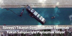 Süveyş'i Tıkayan Geminin Sahibi Tazminatı Yükün Sahipleriyle Paylaşmak İstiyor