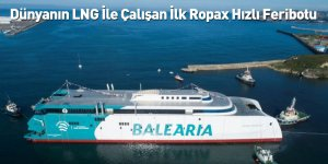 Dünyanın LNG İle Çalışan İlk Ropax Hızlı Feribotu