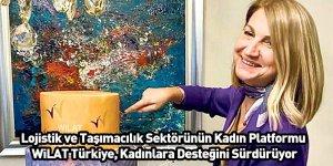 Lojistik ve Taşımacılık Sektörünün Kadın Platformu WiLAT Türkiye, Kadınlara Desteğini Sürdürüyor