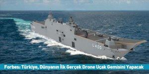 Forbes: Türkiye, Dünyanın İlk Gerçek Drone Uçak Gemisini Yapacak