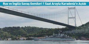 Rus ve İngiliz Savaş Gemileri 1 Saat Arayla Karadeniz'e Açıldı