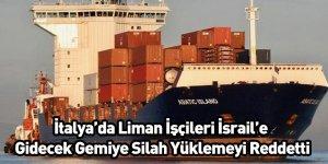 İtalya'da Liman İşçileri İsrail'e Gidecek Gemiye Silah Yüklemeyi Reddetti