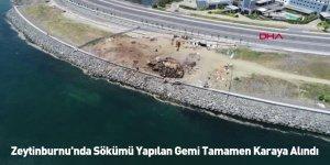 Zeytinburnu'nda Sökümü Yapılan Gemi Tamamen Karaya Alındı