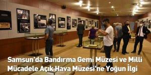 Samsun'da Bandırma Gemi Müzesi ve Milli Mücadele Açık Hava Müzesi'ne Yoğun İlgi
