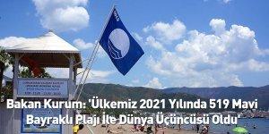 Bakan Kurum: 'Ülkemiz 2021 Yılında 519 Mavi Bayraklı Plajı İle Dünya Üçüncüsü Oldu'
