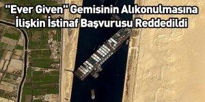 """""""Ever Given"""" Gemisinin Alıkonulmasına İlişkin İstinaf Başvurusu Reddedildi"""