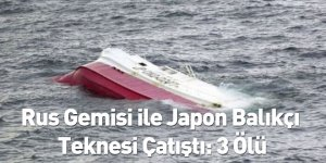Rus Gemisi ile Japon Balıkçı Teknesi Çatıştı: 3 Ölü
