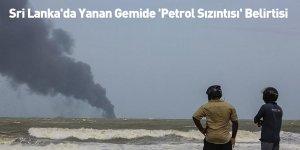Sri Lanka'da Yanan Gemide 'Petrol Sızıntısı' Belirtisi