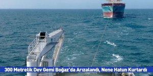 300 Metrelik Dev Gemi Boğaz'da Arızalandı, Nene Hatun Kurtardı