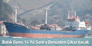 Batık Gemi 14 Yıl Sonra Denizden Çıkarılacak