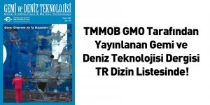 TMMOB GMO Tarafından Yayınlanan Gemi ve Deniz Teknolojisi Dergisi TR Dizin Listesinde!