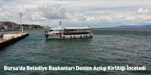 Bursa'da Belediye Başkanları Denize Açılıp Kirliliği İnceledi