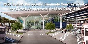 MSC Cruises Barselona Limanında Yeni Terminal İnşa Etmek ve İşletmek İçin Nihai Onayı Aldı
