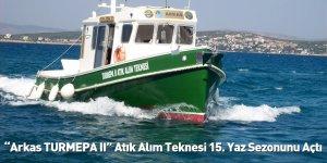 """""""Arkas TURMEPA II"""" Atık Alım Teknesi 15. Yaz Sezonunu Açtı"""