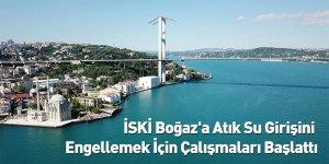 İSKİ Boğaz'a Atık Su Girişini Engelleme İçin Çalışmaları Başlattı