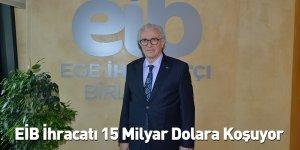 EİB İhracatı 15 Milyar Dolara Koşuyor