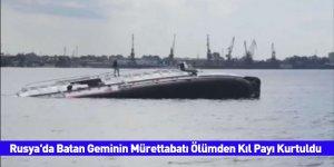 Rusya'da Batan Geminin Mürettabatı Ölümden Kıl Payı Kurtuldu