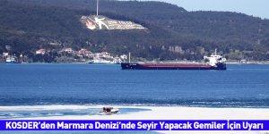 KOSDER'den Marmara Denizi'nde Seyir Yapacak Gemiler İçin Uyarı