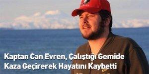Kaptan Can Evren, Çalıştığı Gemide Kaza Geçirerek Hayatını Kaybetti