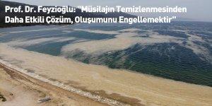 """Prof. Dr. Feyzioğlu: """"Müsilajın Temizlenmesinden Daha Etkili Çözüm, Oluşumunu Engellemektir"""""""
