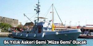 84 Yıllık Askeri Gemi 'Müze Gemi' Olacak