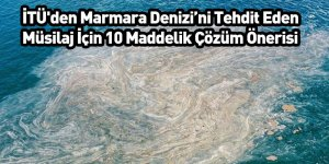 İTÜ'den Marmara Denizi'ni Tehdit Eden Müsilaj İçin 10 Maddelik Çözüm Önerisi